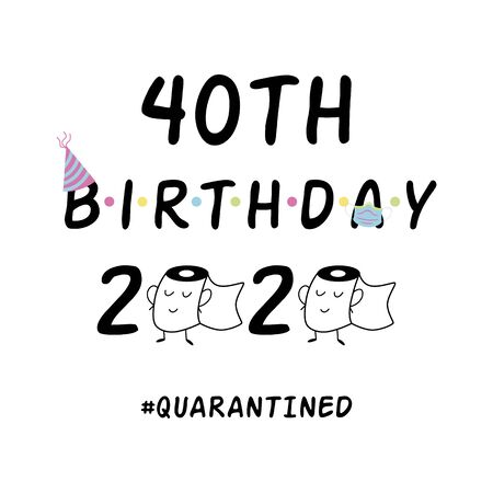 My 40th Birthday 2020. Happy Quarantined Birthday black text, graphic element. Birthday Quarantine wishing. Birthday card typography poster. Birth anniversary congratulation. Funny illustration.