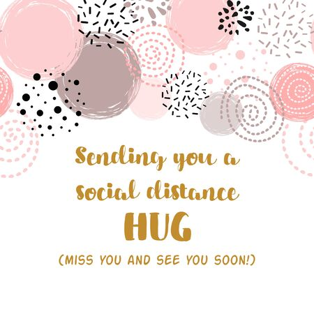 Sending hug from social distance printable card with pink circle shapes decoration. Hug you and miss you quarantine phrase. Social distancing lettering quote. Hand drawn vector illustration.