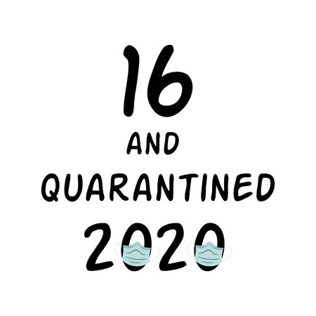 Sixteen and Quarantined Birthday 2020. 16 Happy Quarantine Birthday black text, graphic element. Birth wishing, medical mask. Funny card typography poster congratulation phrase. Digital illustration.