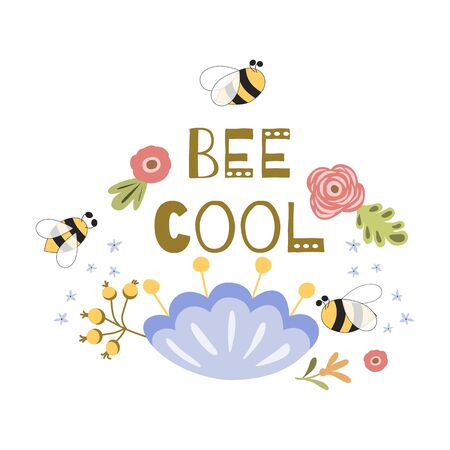 Be cool quote. Cute funny positive quote with bee, flowers. Girls poster, summer card. Motivational slogan. Inscription. Floral digital sketch design. Girly graphic element. Funny illustration.