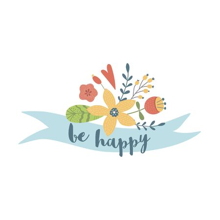 Optimistic lettering Be happy text on ribbon decorated cute floral bouquet. Cute summer print Hand drawn lettering. Positive love quotes, inspirational optimistic words. Floral illustration.