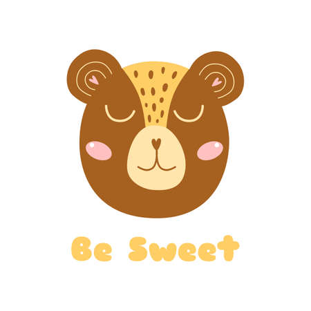 Cute Bear head. Baby bear face Be sweet phrase Safari animal illustration. Print design, nursery art