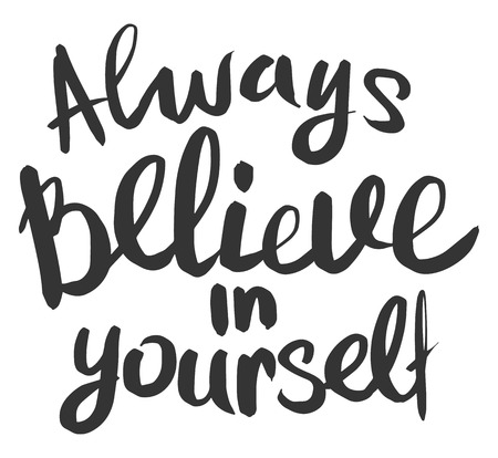 Hand drawn ink lettering Always Believe in yourself isolated black on white background.