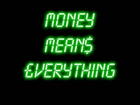 Glowing sign stating money means everything. Money does indeed make the world go round.