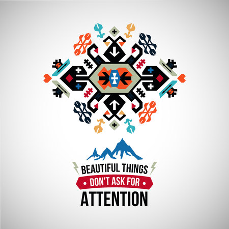 Colorful decorative element on native ethnic style with wording beautiful things dont ask for attention