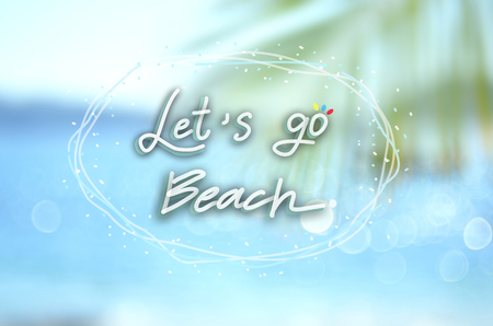 let s: Let s go beach words hand writing on blur tropical beach abstract background.Travel concept.