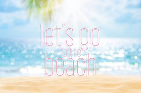 Let's go to the beach words on blur tropical beach with bokeh sunlight wave abstract background. Summer vacation and travel holiday concept. Vintage tone filter effect color style.
