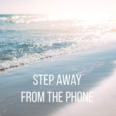 Summer sand beach and seashore waves background. Defocused blurred square holiday vacations concept with motivational quote Step away from the phone