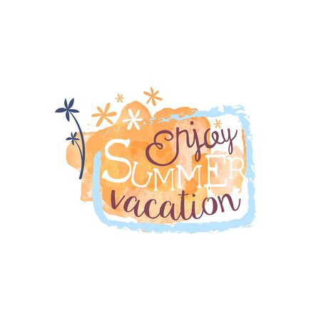 touristic: Enjoy Summer Vacation Message Watercolor Stylized Label. Bright Color Summer Vacation Hand Drawn Promo Sign. Touristic Agency Vector Ad Template. Illustration