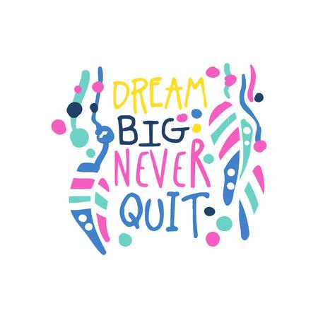 Dream big never quit positive slogan, hand written lettering motivational quote colorful vector Illustration