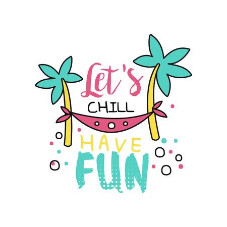 Hand drawn emblem with hammock between coconut palm trees. Lets chill, have fun. Typography design for banner, poster or greeting card. Colorful line vector