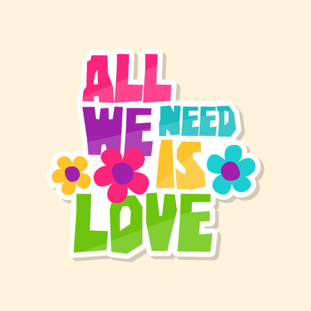 Creative text All We Need is Love and flowers, cute sticker in bright colors, fashion patch vector illustration, badge in cartoon style