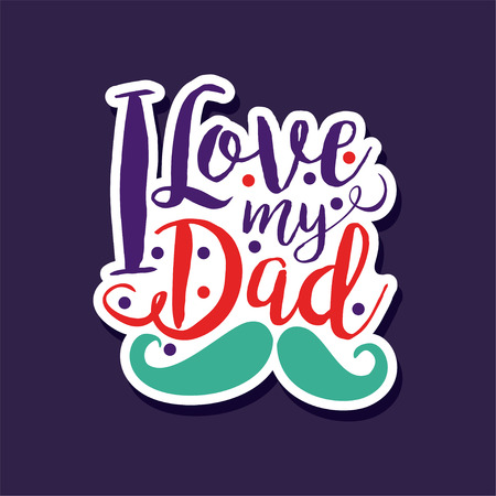I love my Dad, design element for greeting card, invitation, flyer. Holiday poster template for Fathers, Parents or Valentines Day colorful vector illustration. Illustration
