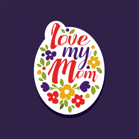 I love my Mom phrase, design element for greeting card, invitation, flyer. Holiday poster template for Mothers, Parents  or Valentines day colorful vector illustration.