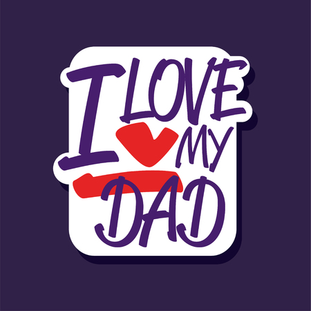 I love my Dad phrase, design element for greeting card, invitation, flyer. Holiday poster template for Fathers, Parents or Valentines Day colorful vector illustration. Illustration