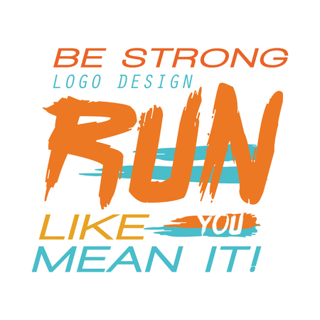 Be strong design, run like you mean it, inspirational and motivational slogan for running poster, card, decoration banner, print, badge, sticker vector Illustration
