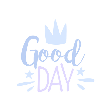 Good Day, positive quote, hand wriiten lettering motivational slogan vector Illustration isolated on a white background.