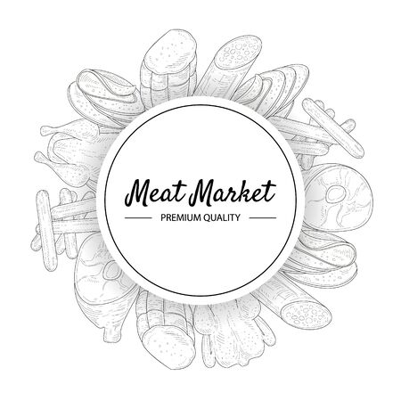 Meat Market, Premium Quality Banner Template, Meats and Sausages Round Frame Hand Drawn Vector Illustration