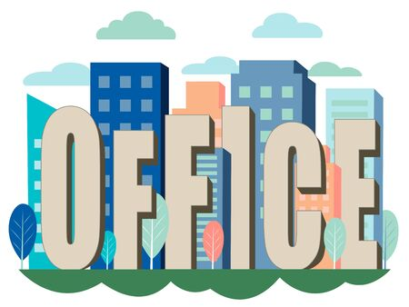 Letters, the word office is inserted into the city, office buildings. In minimalist style Cartoon flat raster