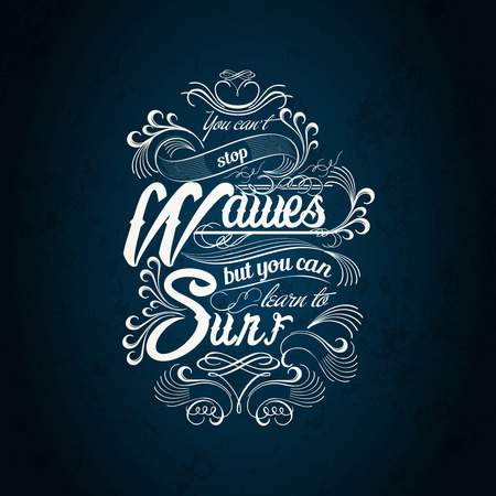 you cant stop the waves , but you can waves but you can learn to surf typography design