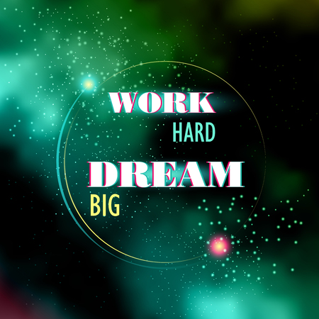 staying: work hard dream big typographic design with creative inspiring motivation quote over universe galaxy background Illustration