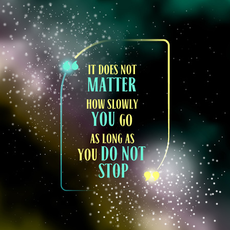 inspiring: it doesn t matter how slow you go as long as you do not stop Creative Inspiring Motivation Quote on night sky galaxy  background with stars