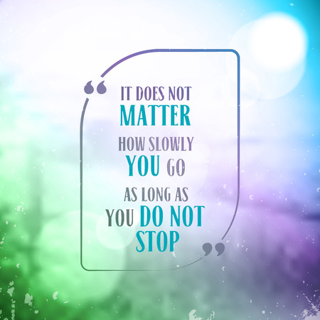 it doesn t matter how slow you go as long as you do not stop Creative Inspiring Motivation Quote on blurred background