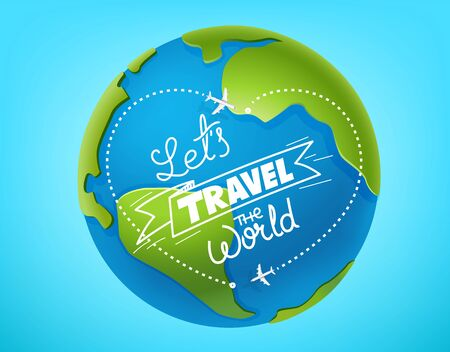 Let`s travel the world concept. The Earth and lettering inscription