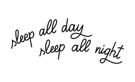 Vector illustration of hand drawn lettering inspiration quote. Typography poster. Calligraphy for print. Sleep all day, sleep all night