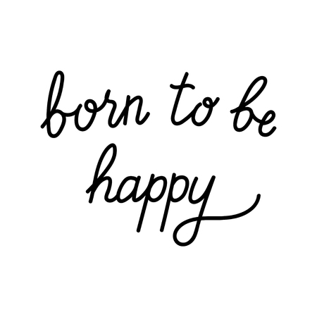 Vector illustration of hand drawn lettering inspiration quote. Typography poster. Calligraphy for print. Born to be happy  イラスト・ベクター素材