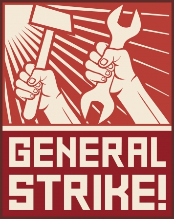 justice hammer: general strike poster  general strike propaganda, hands holding hammer and wrench