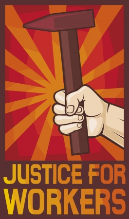 justice for workers poster  hand holding hammer