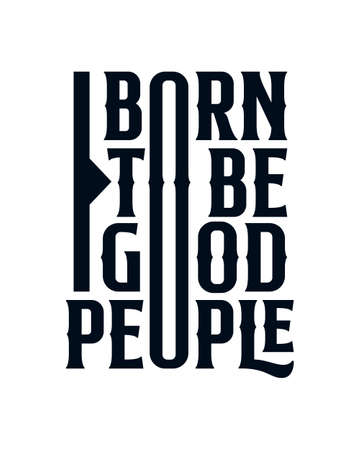 Born to be good people. Modern hand drawn typography poster design. Premium Vector Vettoriali
