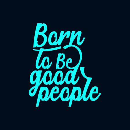 Born to be good people. Modern hand drawn typography poster design. Premium Vector Archivio Fotografico - 155393390