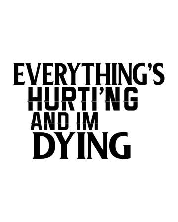 Everything hurting and i am dying. stylish Hand drawn typography poster design. Premium Vector