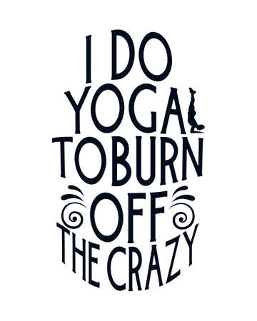 I do yoga to burn off the crazy. stylish Hand drawn typography poster design. Premium Vector