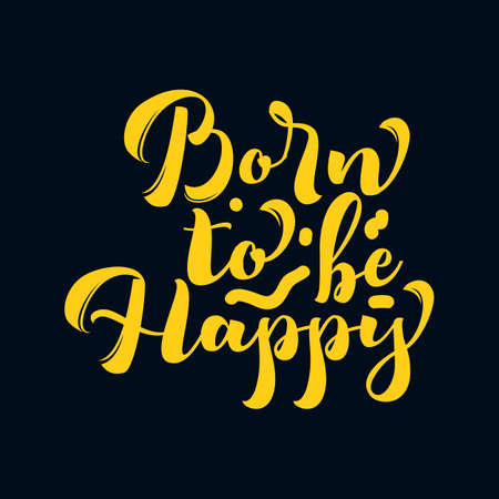Born to be happy. Hand drawn typography poster design. Premium Vector.