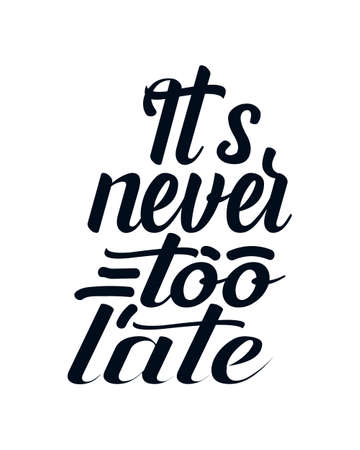 It's never too late. Hand drawn typography poster design. Premium Vector.