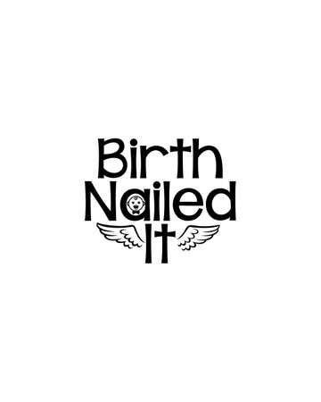birth nailed it. Hand drawn typography poster design. Premium Vector.