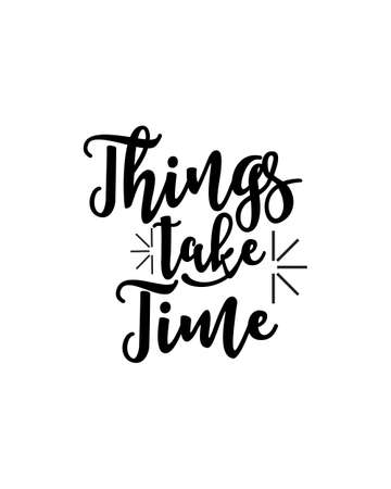 things take time. Hand drawn typography poster design. Premium Vector. Ilustração