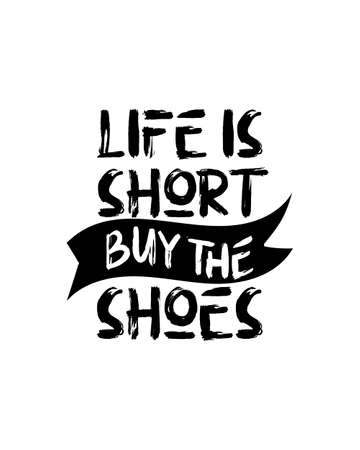 life short buy the shoes. Hand drawn typography poster design. Premium Vector.