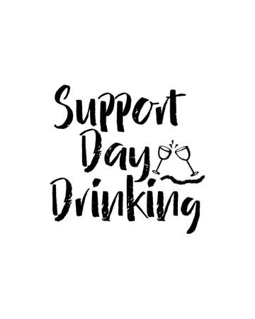 support day drinking. Hand drawn typography poster design. Premium Vector.