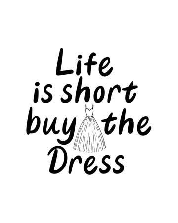 Life is short buy the dress.Hand drawn typography poster design. Premium Vector. Stock Illustratie