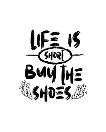 Life is short buy the shoes.Hand drawn typography poster design. Premium Vector.