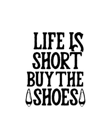 Life is short buy the shoes. Hand drawn typography poster design. Premium Vector.