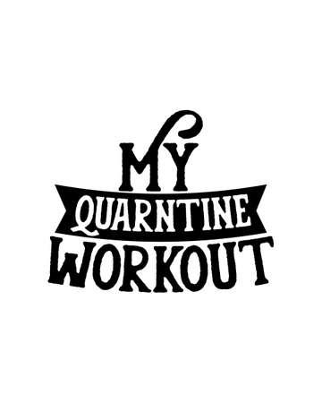 my qurantine workout. Hand drawn typography poster design. Premium Vector.