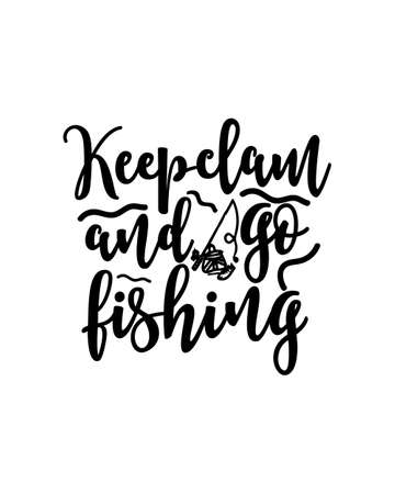keep clam and go fishing. Hand drawn typography poster design. Premium Vector.