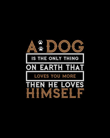 A dog is the only thing on earth that loves you more then he loves himself.Hand drawn typography poster design. Premium Vector. Vektorgrafik