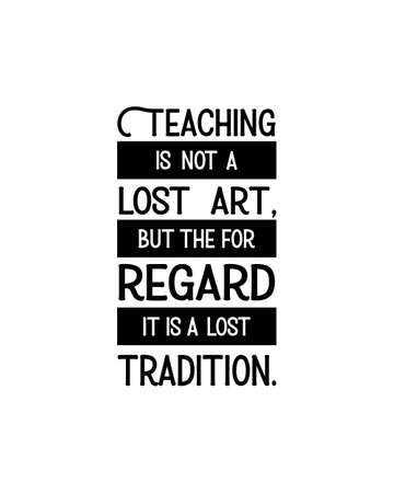 Teaching is not a lost art but the for regard it is lost tradition.Hand drawn typography poster design. Premium Vector.