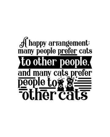 A happy arrangement many people prefer cats to other people and many cats prefer people to other cats. Hand drawn typography poster design. Premium Vector. Ilustração Vetorial